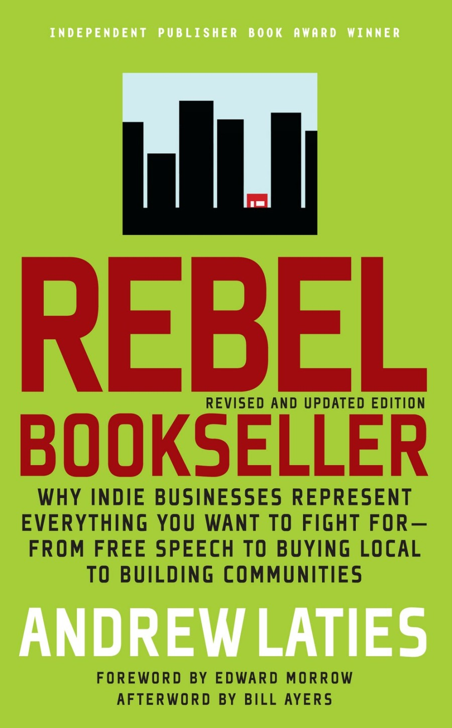 "Bright green book cover with an image of a city skyline with a small red building sandwiched between skyscrapers. Red text reads: ""Rebel Bookseller by Andrew Laties. Why indie businesses represent everything you want to fight for, from free speech to buying local, to building communities."