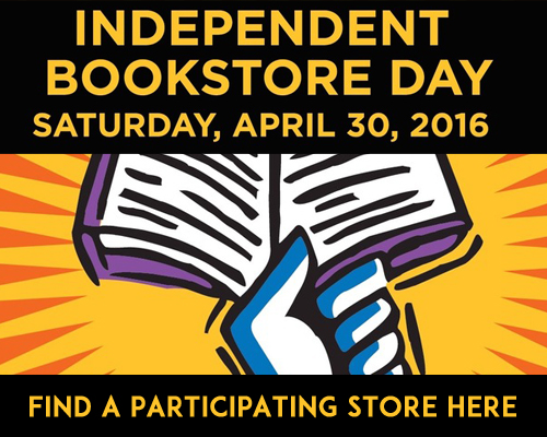 Independent Bookstore Day Saturday, April 30th, 2016